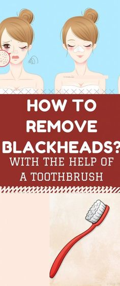How to Remove Blackheads with the Help of a Toothbrus.h.. Check this!.!
