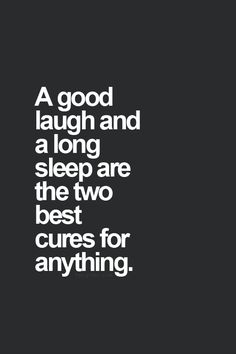 Amen...I laugh hardest with you, and sleep the best!