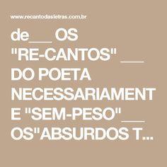 """de___ OS """"RE-CANTOS"""" ___ DO POETA NECESSARIAMENTE """"SEM-PESO""""___ OS""""ABSURDOS TECUNS""""___ OU..."""