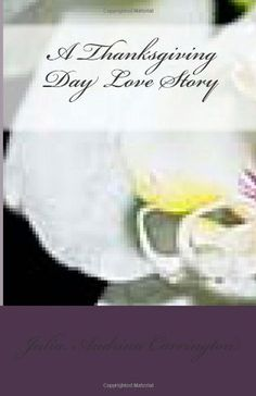 A Thanksgiving Day Love Story by Julia Audrina Carrington, http://www.amazon.com/gp/product/1481095072/ref=cm_sw_r_pi_alp_E-U9qb14XCEY3