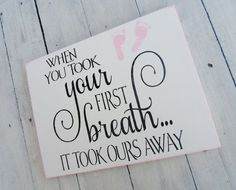 Such a sweet nursery sign for new baby. When you took your first breath, it took ours away #baby #nursery