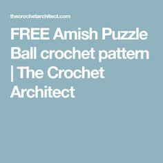 FREE Amish Puzzle Ball crochet pattern | The Crochet Architect