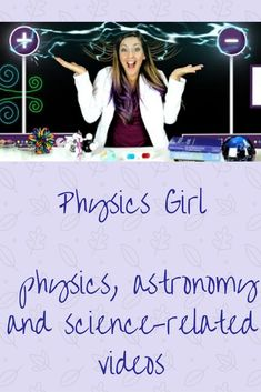 Physics girl is my newest YouTube channel that I've subscribed to. Check out some of my favorite videos.