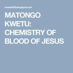 MATONGO KWETU: CHEMISTRY OF BLOOD OF JESUS
