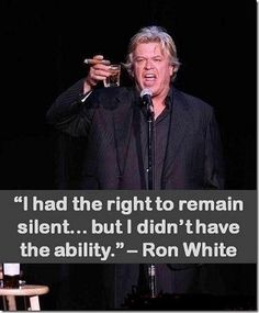 Ron White  {{My absolute **FAVORITE** comedian... Just found out that Dad*&*Donna got to go see him yesterday @ the Turning Stone... SO JEALOUS! @brundage1957 I was just telling my husband last week that I want him to take me to see this guy bc he is sooo freaking FUNNY!  Glad you enjoyed yourselves=)..Still jealous though;) lol..}}