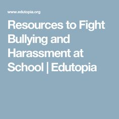 Resources to Fight Bullying and Harassment at School   Edutopia