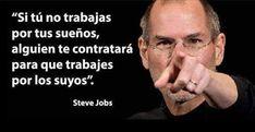 Si no trabajas por tus sueños alguien te contratara para que trabajes por los suyos - Steve Jobs