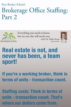 As brokers, we manage an office, not just transactions. Now we do need a team, and that team is our staff. Think in terms of units: transaction count.