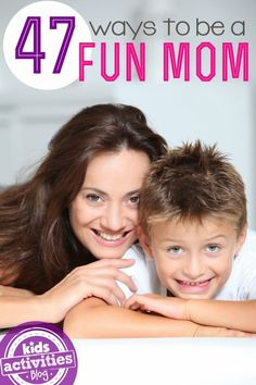 47 Great Ways To Be A Fun Mom
