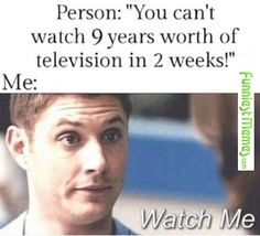 You Can't Watch 9 Years Worth Of Television in two weeks - WATCH ME! <-- me getting Amazon Prime soon