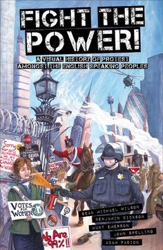 Fight the Power!: A Visual History of Protest Among the English Speaking Peoples - This must be read. When you see the parallels to whats happening today it will leave you calling for a revolution