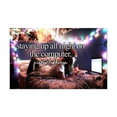 all night, computer, just girly things I Smile, Make You Smile, Virginia, Teen Dictionary, The Computer, Justgirlythings, Girly Quotes, Teenage Quotes, Quotes Girls