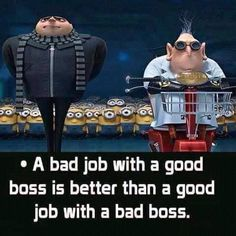 """""""A bad job with a good boss is better than a good job with a bad boss."""" - or """"It's all about the people you work with! Chef Humor, Boss Humor, Work Memes, Work Quotes, Life Quotes, Bad Boss Quotes, Job Quotes Funny, Good Job Quotes, Funny Quotes About Work"""