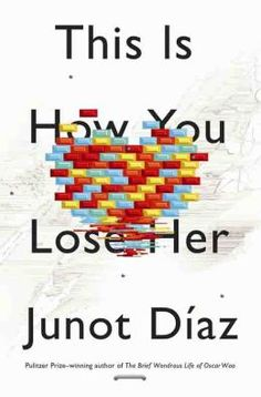 This Is How You Lose Her - Junot Diaz, want to look into this book too