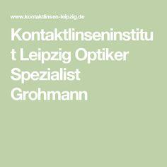 Kontaktlinseninstitut Leipzig Optiker Spezialist Grohmann