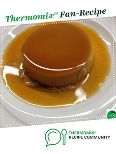 Charlie's Creme Caramel by We Love Thermomixing. A Thermomix <sup>®</sup> recipe in the category Desserts & sweets on www.recipecommunity.com.au, the Thermomix <sup>®</sup> Community.