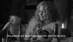"""""""She pretends she doesn't care about him, she'll eat him alive."""" - Penny Lane, Almost Famous"""