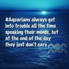 #Aquarius problems....Pardon I do care...If you don't care about how you may affect others, Just speaking your mind..saying anything you want..... that makes you cruel.