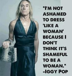 Funny pictures about Iggy Pop Is Awesome. Oh, and cool pics about Iggy Pop Is Awesome. Also, Iggy Pop Is Awesome photos. Iggy Pop, Bien Dit, La Girl, Intersectional Feminism, Equal Rights, Famous Quotes, Quotes Quotes, Exist Quotes, Life Quotes