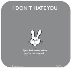 http://lastlemon.com/waitwot/ww096/ I DON'T HATE YOU: I just feel better when you're not around...
