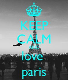 KEEP CALM AND love paris .