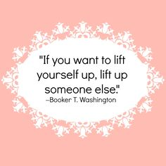 Feel-Good Quote of the Day: Lift someone up by participating in one of these small acts of kindness.