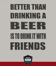 Better Than Drinking a Beer is to Drink it with Friends | www.cask.com.br
