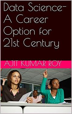 Data Science-A Career Option for 21st Century: Job Prospect in Data Science (Data Science:Series-2) by Ajit KUMAR ROY http://www.amazon.com/dp/B01DIF79ZC/ref=cm_sw_r_pi_dp_cEa.wb1YTMMBJ