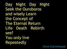 Poetry of Clive Culverhouse - universe, reality, life, death, magic, occult, Wicca, Pagan, snake, serpent, Ouroboros Wicca, Pagan, Eternal Return, Short Poems, Life And Death, Day For Night, Occult, Snake, Poetry