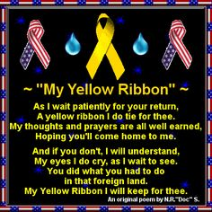yellow ribbon one will go up when he leaves but it won't be forever soon he'll be back in my arms and well be stronger then ever and maybe luck out and add to our family lol :)