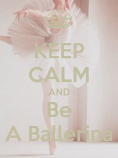 Keep calm and be a ballerina. ♥ To follow more boards dedicated to tutus and dance costumes, little ballerinas, quotes, pointe shoes, makeup and ballet feet follow me www.pinterest.com/carjhb. I also direct the Mogale Youth Ballet and if you'd like to be patron of our company and keep art alive in Africa, head over to www.facebook.com/mogaleballet like us and send me a message!