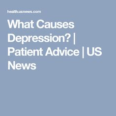 What Causes Depression? | Patient Advice | US News