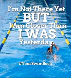 I have to keep telling myself this because watching my friends swim on the swim team while I'm still on a pre-team just makes me feel like I'm not good enough. I just have to keep this in my mind, that I'm one step closer to swim team than yesterday. Swim Mom, I Love Swimming, Swimming Diving, Scuba Diving, Olympic Swimming, Swimmer Quotes, Motivational Quotes For Athletes, Motivational Swimming Quotes, Swimming Motivation
