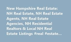 New Hampshire Real Estate: NH Real Estate, NH Real Estate Agents, NH Real Estate Agencies, NH Residential Realtors & Local NH Real Estate Listings #real #estate #rentals http://nef2.com/new-hampshire-real-estate-nh-real-estate-nh-real-estate-agents-nh-real-estate-agencies-nh-residential-realtors-local-nh-real-estate-listings-real-estate-rentals/  #nh real estate # SEASONAL Annual Events Attractions Boats & Marine Bridal & Tuxedos Campgrounds Farm Stands, Markets Garden Centers Golf Courses…