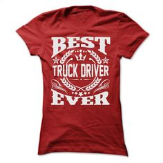 BEST TRUCK DRIVER EVER T SHIRTS T Shirt, Hoodie, Sweatshirts - wholesale t shirts #tee #hoodie