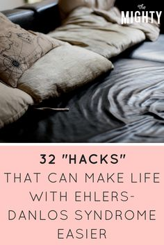 32 'Hacks' That Can Make Life With Ehlers-Danlos Syndrome Easier