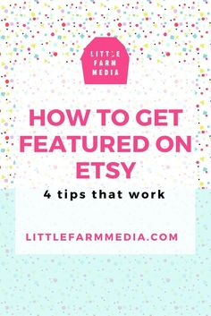 How To Get Featured On Etsy. Getting featured on Etsy adds a huge bump in traffic to your shop. Here's how to do it. — Little Farm Media
