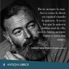"""""""Decía siempre la mar. Así es como le dicen en español cuando la quieren. A veces los que la quieren hablan mal de ella, pero lo hacen siempre como si fuera una mujer."""" - Ernest Hemingway, El viejo y el mar"""