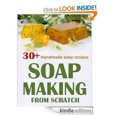 Amazon.com: Soap Making From Scratch: 30+ Handmade Soap Recipes and Tips. (A Soap Making Book) eBook: Linda Koln: Kindle Store