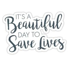 It's a Beautiful Day to Save Lives :) Sticker