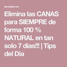 Elimina las CANAS para SIEMPRE de forma 100 % NATURAL en tan solo 7 dias!!! | Tips del Dia