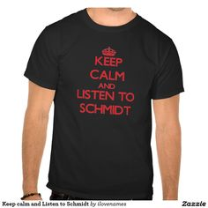 Keep calm and Listen to Schmidt Tshirts