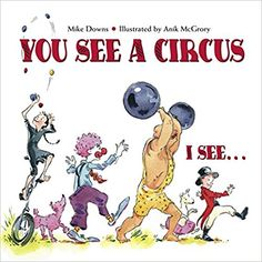 You See a Circus, I See. Mike Downs, Anik McGrory // love this one! makes me wanna live in a circus! Circus Activities, Circus Crafts, Preschool Circus Theme, Circus Classroom, Toddler Activities, Mastiff, Five In A Row, Do Homework, Practical Jokes
