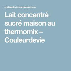 Lait concentré sucré maison au thermomix – Couleurdevie