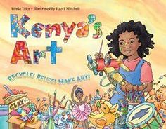 By: Linda Trice / Illustrated by: Hazel Mitchell Recycle! Reuse! Make Art! Kenya's class is on spring vacation and their teacher asked them to write a report about how they spend their time. But vacat