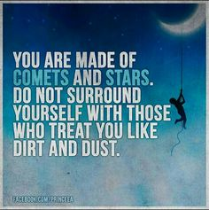 You are made of comets and stars...