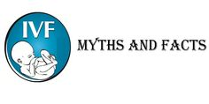 IVF mythes and fact