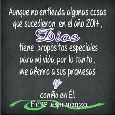 AUNQUE NO ENTIENDA ALGUNAS CASAS Q SUCEDIERON EN AÑO 2014, DIOS TIENE PROPÓSITOS ESPECIALES PARA MI VIDA, X LO TANTO, ME AFERRO A SUS PROMESAS. Y CONFÍO EN ÉL. ¡¡¡FELIZ 2015!!!