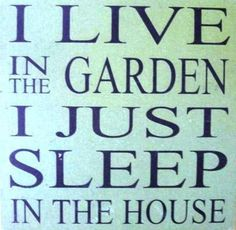 Garden sign. Live in the garden, sleep in the house.