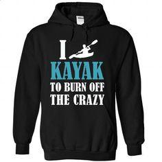 I kayak to burn off the crazy - #baseball shirt #sweatshirt outfit. GET YOURS => https://www.sunfrog.com/Sports/I-kayak-to-burn-off-the-crazy-5624-Black-26984177-Hoodie.html?68278